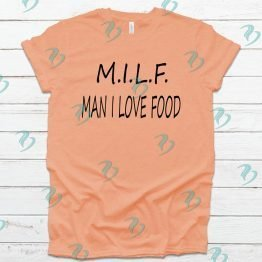 Milf Man I Love Food Graphic Shirt