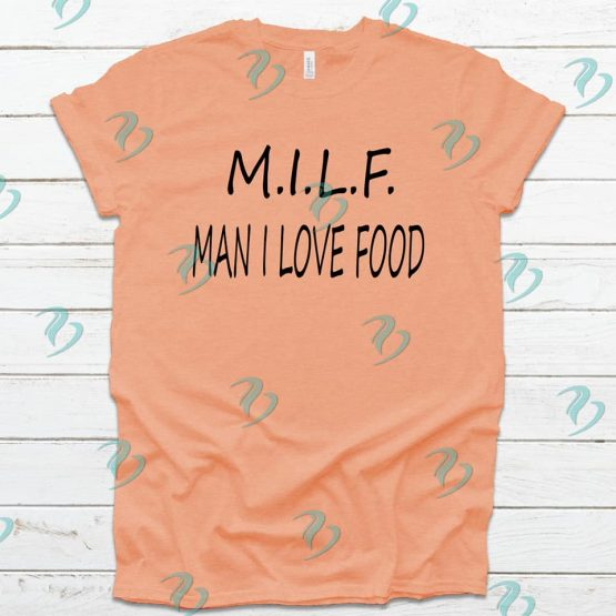 Milf Man I Love Food Graphic Shirt