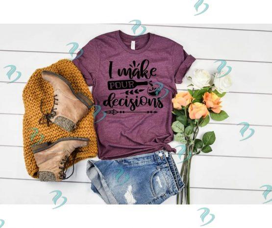 I Make Pour Decisions Graphic Shirt